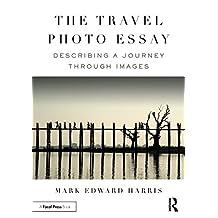The Travel Photo Essay: Describing a Journey Through Images (English Edition)
