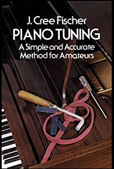 """Piano Tuning: A Simple and Accurate Method for Amateurs (Dover Books on Music) (English Edition)"",作者:[J. Cree Fischer]"