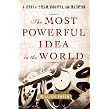 The Most Powerful Idea in the World: A Story of Steam, Industry, and Invention (English Edition)