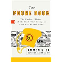 The Phone Book: The Curious History of the Book That Everyone Uses But No One Reads (English Edition)