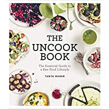 The Uncook Book: The Essential Guide to a Raw Food Lifestyle (English Edition)