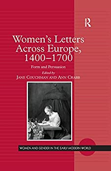 """Women's Letters Across Europe, 1400–1700: Form and Persuasion (Women and Gender in the Early Modern World) (English Edition)"",作者:[Couchman, Jane]"