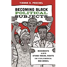 Becoming Black Political Subjects: Movements and Ethno-Racial Rights in Colombia and Brazil (English Edition)