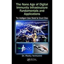 The Nano Age of Digital Immunity Infrastructure Fundamentals and Applications: The Intelligent Cyber Shield for Smart Cities (English Edition)
