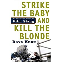Strike the Baby and Kill the Blonde: An Insider's Guide to Film Slang (English Edition)