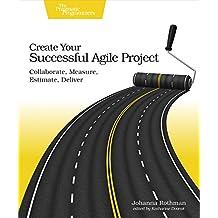 Create Your Successful Agile Project: Collaborate, Measure, Estimate, Deliver (English Edition)