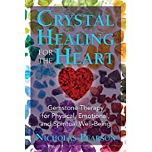 Crystal Healing for the Heart: Gemstone Therapy for Physical, Emotional, and Spiritual Well-Being (English Edition)