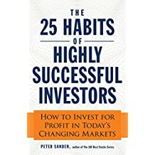 The 25 Habits of Highly Successful Investors: How to Invest for Profit in Today's Changing Markets (English Edition)