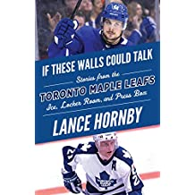 If These Walls Could Talk: Toronto Maple Leafs: Stories from the Toronto Maple Leafs Ice, Locker Room, and Press Box (English Edition)