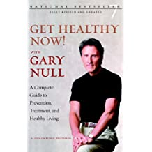 Get Healthy Now!: A Complete Guide to Prevention, Treatment, and Healthy Living (English Edition)