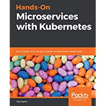Hands-On Microservices with Kubernetes: Build, deploy, and manage scalable microservices on Kubernetes (English Edition)