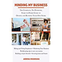 Minding My Business: The Complete, No-Nonsense, Start-to-Finish Guide to Owning and Running Your Own Store (English Edition)