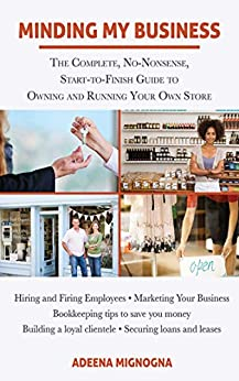 """""""Minding My Business: The Complete, No-Nonsense, Start-to-Finish Guide to Owning and Running Your Own Store (English Edition)"""",作者:[Adeena Mignogna]"""