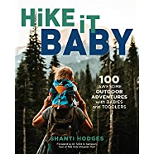 Hike It Baby: 100 Awesome Outdoor Adventures with Babies and Toddlers (English Edition)