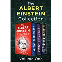 The Albert Einstein Collection Volume One: Essays in Humanism, The Theory of Relativity, and The World As I See It (English Edition)