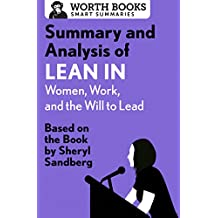 Summary and Analysis of Lean In: Women, Work, and the Will to Lead: Based on the Book by Sheryl Sandberg (English Edition)