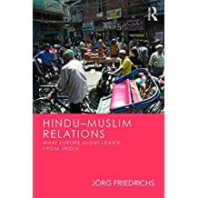 Hindu–Muslim Relations: What Europe Might Learn from India (English Edition)