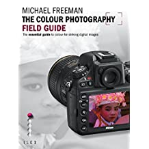 The Colour Photography Field Guide: The Essential Guide to Hue for Striking Digital Images (English Edition)