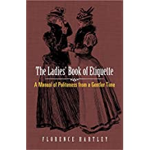 The Ladies' Book of Etiquette: A Manual of Politeness from a Gentler Time (Dover Books on Antiques and Collecting) (English Edition)