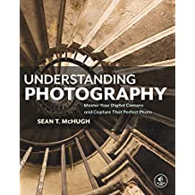 Understanding Photography: Master Your Digital Camera and Capture That Perfect Photo (English Edition)