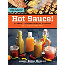 Hot Sauce!: Techniques for Making Signature Hot Sauces, with 32 Recipes to Get You Started; Includes 60 Recipes for Using Your Hot Sauces (English Edition)