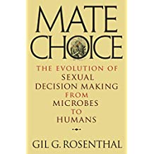 Mate Choice: The Evolution of Sexual Decision Making from Microbes to Humans (English Edition)