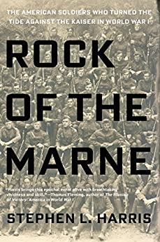 """""""Rock of the Marne: The American Soldiers Who Turned the Tide Against the Kaiser in World War I (English Edition)"""",作者:[Harris, Stephen L.]"""