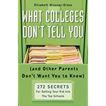 What Colleges Don't Tell You (And Other Parents Don't Want You to Know): 272 Secrets for Getting Your Kid into the Top Schools (English Edition)