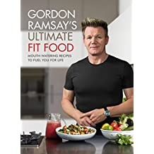 Gordon Ramsay Ultimate Fit Food: Mouth-watering recipes to fuel you for life (English Edition)