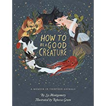 How to Be a Good Creature: A Memoir in Thirteen Animals (English Edition)