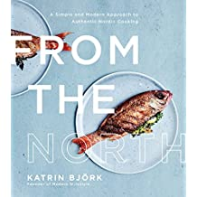 From the North: A Simple and Modern Approach to Authentic Nordic Cooking (English Edition)