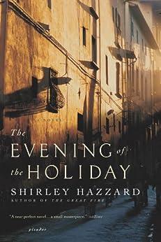 """The Evening of the Holiday: A Novel (English Edition)"",作者:[Hazzard, Shirley, Steegmuller, Shirley Hazzard]"
