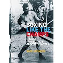 Boxing Like the Champs: Lessons from Boxing's Greatest Fighters (English Edition)