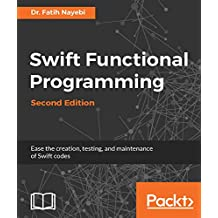 Swift Functional Programming - Second Edition: Ease the creation, testing, and maintenance of Swift codes (English Edition)