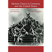 Modern Dance in Germany and the United States: Crosscurrents and Influences (Choreography and Dance Studies Series Book 5) (English Edition)