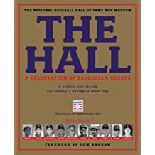 The Hall: A Celebration of Baseball's Greats: In Stories and Images, the Complete Roster of Inductees (English Edition)