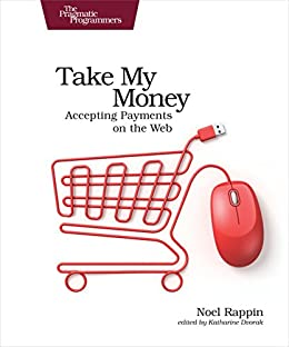 """""""Take My Money: Accepting Payments on the Web (English Edition)"""",作者:[Rappin, Noel]"""