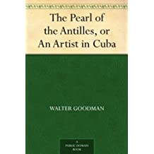 The Pearl of the Antilles, or An Artist in Cuba (English Edition)