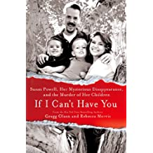 If I Can't Have You: Susan Powell, Her Mysterious Disappearance, and the Murder of Her Children (English Edition)