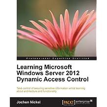 Learning Microsoft Windows Server 2012 Dynamic Access Control (English Edition)