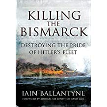 Killing the Bismarck: Destroying the Pride of Hitler's Fleet (English Edition)