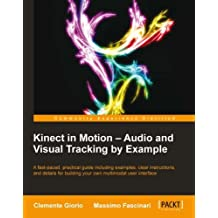 Kinect in Motion – Audio and Visual Tracking by Example (English Edition)