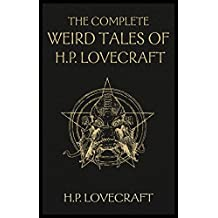 The Complete Weird Tales of H. P. Lovecraft: Necronomicon and Eldritch Tales (English Edition)
