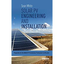 Solar PV Engineering and Installation: Preparation for the NABCEP PV Installation Professional Certification (English Edition)