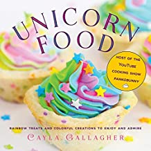 Unicorn Food: Rainbow Treats and Colorful Creations to Enjoy and Admire (Whimsical Treats) (English Edition)