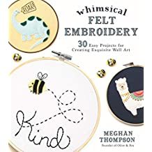 Whimsical Felt Embroidery: 30 Easy Projects for Creating Exquisite Wall Art (English Edition)