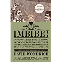 """Imbibe! Updated and Revised Edition: From Absinthe Cocktail to Whiskey Smash, a Salute in Stories and Drinks to """"Professor"""" Jerry Thomas, Pioneer of the American Bar (English Edition)"""