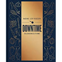 Downtime: Deliciousness at Home (English Edition)