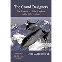The Grand Designers: The Evolution of the Airplane in the 20th Century (Cambridge Centennial of Flight) (English Edition)