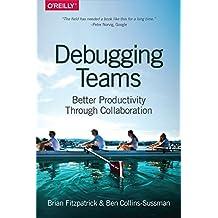 Debugging Teams: Better Productivity through Collaboration (English Edition)